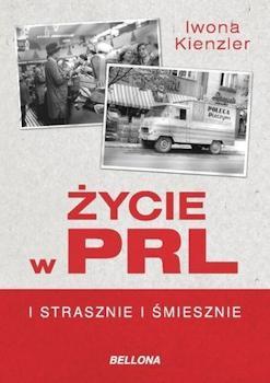 Recenzja książki Życie w PRL i strasznie, i śmiesznie - Iwona Kienzler