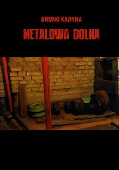 Recenzja książki Metalowa Dolna - Bruno Kadyna