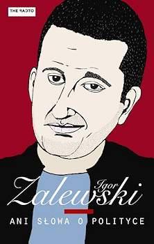 Recenzja książki Ani słowa o polityce - Igor Zalewski