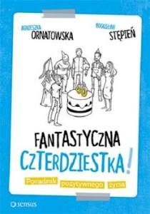 Recenzja książki Fantastyczna czterdziestka. Poradnik pozytywnego życia - Agnieszka Ornatowska, Bogusław Stępień