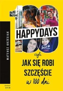Recenzja książki 100happydays, czyli jak się robi szczęście w 100 dni - Mateusz Grzesiak