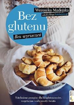 Recenzja książki Bez glutenu. Bez wyrzeczeń. - Weronika Madejska