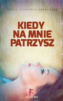 Recenzja książki Kiedy na mnie patrzysz - Agata Czykierda-Grabowska