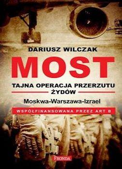 Recenzja książki Most - Tajna operacja przerzutu Żydów - Dariusz Wilczak