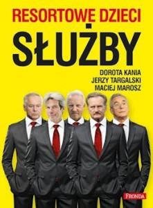 Recenzja książki Resortowe dzieci. Służby - Dorota Kania, Jerzy Targalski, Maciej Marosz