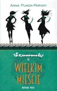 Recenzja książki Szamanki w wielkim mieście - Anna Punda-Parvati