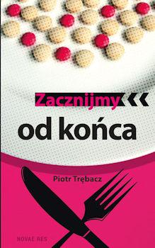 Recenzja książki Zacznijmy od końca - Piotr Trębacz