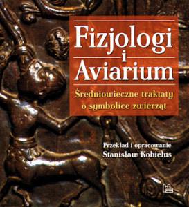 Recenzja książki Fizjologi i Aviarium. Średniowieczne traktaty o symbolice zwierząt - Stanisław Kobielus