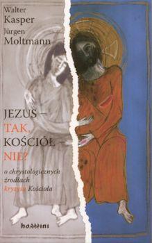 Recenzja książki Jezus tak, Kościół nie? O chrystologicznych źródłach kryzysu Kościoła - Walter Kasper, Jürgen Moltmann