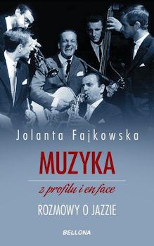 Recenzja książki Muzyka z profilu i en face. Rozmowy o jazzie - Jolanta Fajkowska