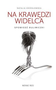Recenzja książki Na krawędzi widelca. Spowiedź bulimiczki - Natalia Krzesłowska