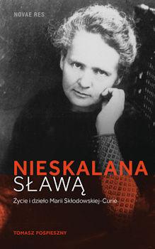 Recenzja książki Nieskalana sławą. Życie i dzieło Marii Skłodowskiej-Curie - Tomasz Pospieszny