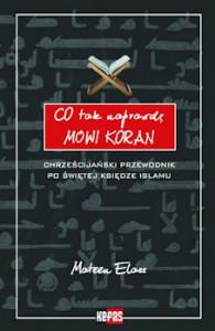 Recenzja książki Co tak naprawdę mówi Koran. Chrześcijański przewodnik po świętej księdze islamu - Mateen Elass