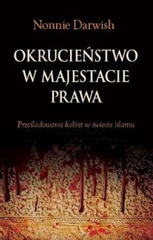 Recenzja książki Okrucieństwo w majestacie prawa. Prześladowanie kobiet w świecie islamu - Nonie Darwish