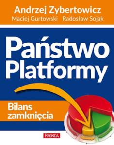 Recenzja książki Państwo Platformy. Bilans zamknięcia - Andrzej Zybertowicz, Maciej Gurtowski, Radosław Sojak