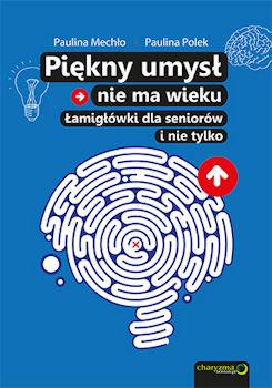 Recenzja książki Piękny umysł nie ma wieku. Łamigłówki dla seniorów i nie tylko - Paulina Mechło, Paulina Polek