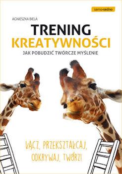 Recenzja książki Trening kreatywności. Jak pobudzić twórcze myślenie Łącz, przekształcaj, odkrywaj, twórz! - Agnieszka Biela