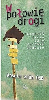 Recenzja książki W połowie drogi. Półmetek życia jako duchowe zadanie - Anzelm Grün OSB