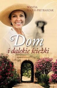 Recenzja książki Dom i dalekie ścieżki - Wanda Majer-Pietraszak