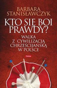 Recenzja książki Kto się boi prawdy? Walka z cywilizacją chrześcijańską w Polsce - Barbara Stanisławczyk
