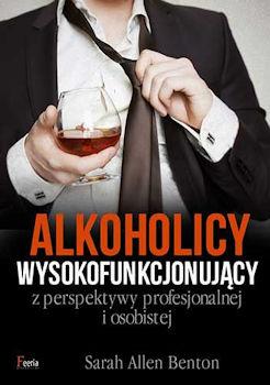 Recenzja książki Alkoholicy wysokofunkcjonujący z perspektywy profesjonalnej i osobistej - Benton Sarah Allen