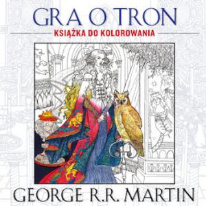 Recenzja książki Gra o tron. Książka do kolorowania - George R. R. Martin