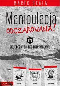 Recenzja książki Manipulacja odczarowana! 777 skutecznych technik wpływu - Marek Skała