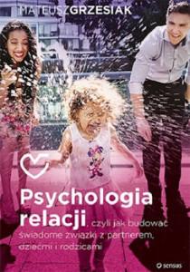 Recenzja książki Psychologia relacji, czyli jak budować świadome związki z partnerem, dziećmi i rodzicami - Mateusz Grzesiak