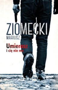 Recenzja książki Umierasz i cię nie ma - Mariusz Ziomecki