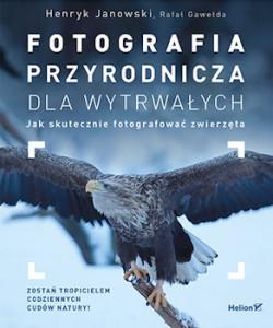 Recenzja książki Fotografia przyrodnicza dla wytrwałych. Jak skutecznie fotografować zwierzęta - Henryk Janowski, Rafał Gawełda
