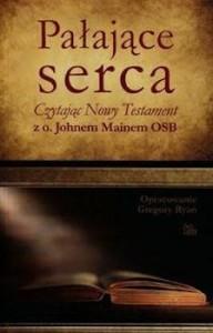 Recenzja książki Pałające serca. Czytając Nowy Testament z o. Johnem Mainem OSB - oprac. Gregory Ryan