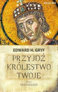 Recenzja książki Przyjdź Królestwo Twoje Tom II: Przymierze - Edward H. Gryf