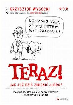 Recenzja książki Teraz! Jak już dziś zmienić jutro? - Krzysztof Wysocki