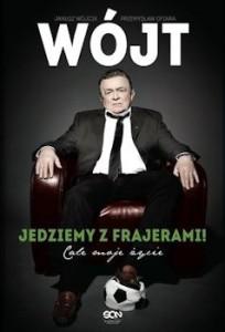 Recenzja książki Wójt. Jedziemy z frajerami. Całe moje życie - Janusz Wójcik, Przemysław Ofiara