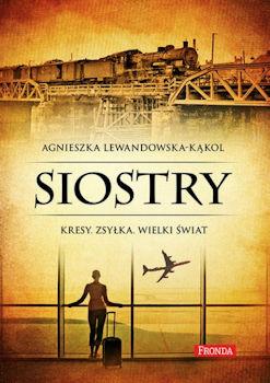 Recenzja książki Siostry. Kresy. Zsyłka. Wielki Świat - Agnieszka Lewandowska-Kąkol