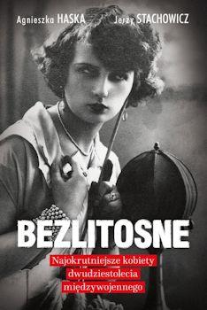 Recenzja książki Bezlitosne. Najokrutniejsze kobiety dwudziestolecia międzywojennego - Agnieszka Haska, Jerzy Stachowicz