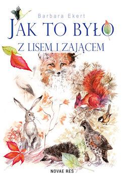 Recenzja książki Jak to było z lisem i zającem - Barbara Ekert