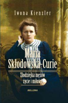 Recenzja książki Maria Skłodowska-Curie. Złodziejka mężów - życie i miłości - Iwona Kienzler
