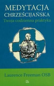 Recenzja książki Medytacja chrześcijańska. Twoja codzienna praktyka - Laurence Freeman OSB