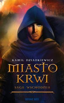 Recenzja książki Saga Wschodnia. Miasto Krwi - Kamil Dziadkiewicz