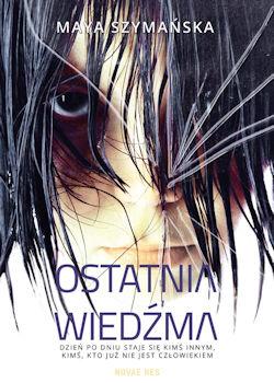 Recenzja książki Ostatnia Wiedźma - Maya Szymańska