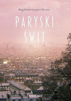 Recenzja książki Paryski świt - Magdalena Leszner-Skrzecz