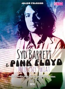 Recenzja książki Syd Barrett i Pink Floyd. Mroczny Świat - Julian Palacios