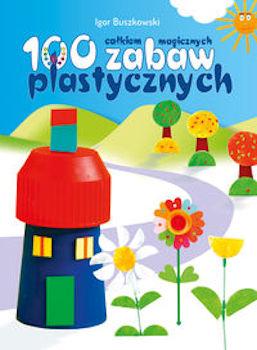 Recenzja książki 100 całkiem magicznych zabaw plastycznych – Igor Buszkowski