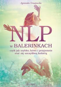 Recenzja książki NLP w balerinkach, czyli jak szybko, łatwo i przyjemnie stać się szczęśliwą kobietą - Agnieszka Ornatowska