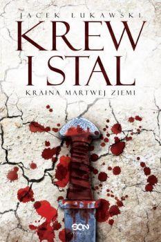 Recenzja książki Kraina Martwej Ziemi. Tom 1. Krew i Stal - Jacek Łukawski