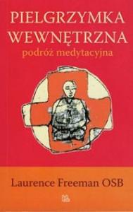 Recenzja książki Pielgrzymka wewnętrzna. Podróż medytacyjna - Laurence Freeman OSB