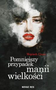 Recenzja książki Pomniejszy przypadek manii wielkości - Wojciech Czusz