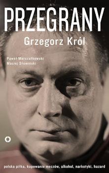 Recenzja książki Przegrany - Grzegorz Król, Paweł Marszałkowski, Maciej Słomiński
