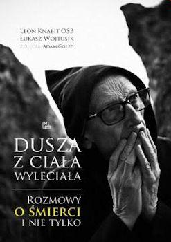 Recenzja książki Dusza z ciała wyleciała Rozmowy o śmierci i nie tylko - Leon Knabit OSB, Łukasz Wojtusik